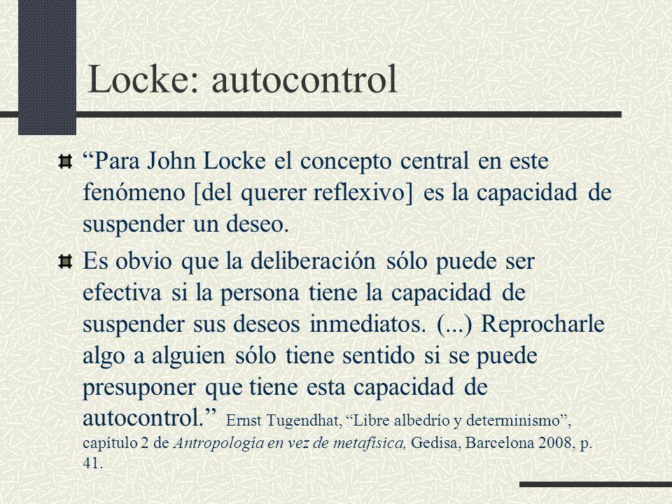 Locke: autocontrol Para John Locke el concepto central en este fenómeno [del querer reflexivo] es la capacidad de suspender un deseo.
